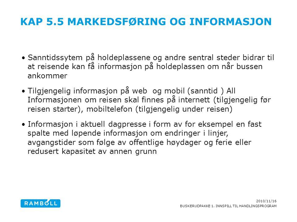 2010/11/16 BUSKERUDPAKKE 1. INNSPILL TIL HANDLINGSPROGRAM KAP 5.5 MARKEDSFØRING OG INFORMASJON Sanntidssytem på holdeplassene og andre sentral steder