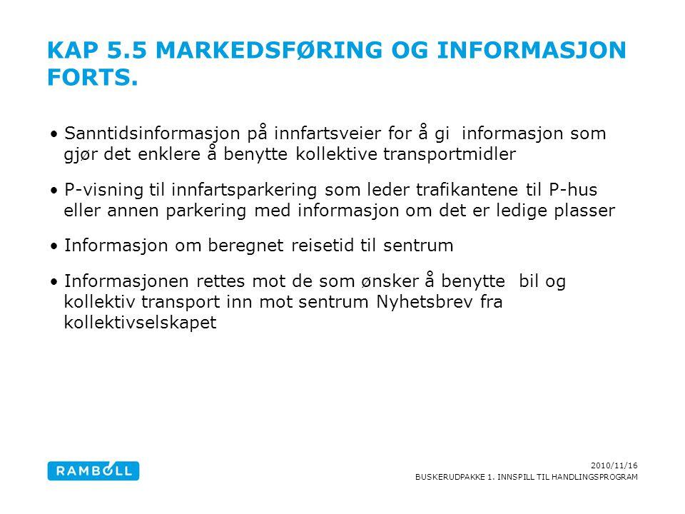 2010/11/16 BUSKERUDPAKKE 1. INNSPILL TIL HANDLINGSPROGRAM KAP 5.5 MARKEDSFØRING OG INFORMASJON FORTS. Sanntidsinformasjon på innfartsveier for å gi in