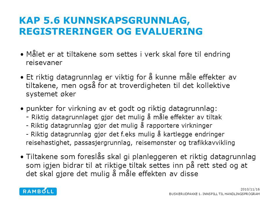 2010/11/16 BUSKERUDPAKKE 1. INNSPILL TIL HANDLINGSPROGRAM KAP 5.6 KUNNSKAPSGRUNNLAG, REGISTRERINGER OG EVALUERING Målet er at tiltakene som settes i v