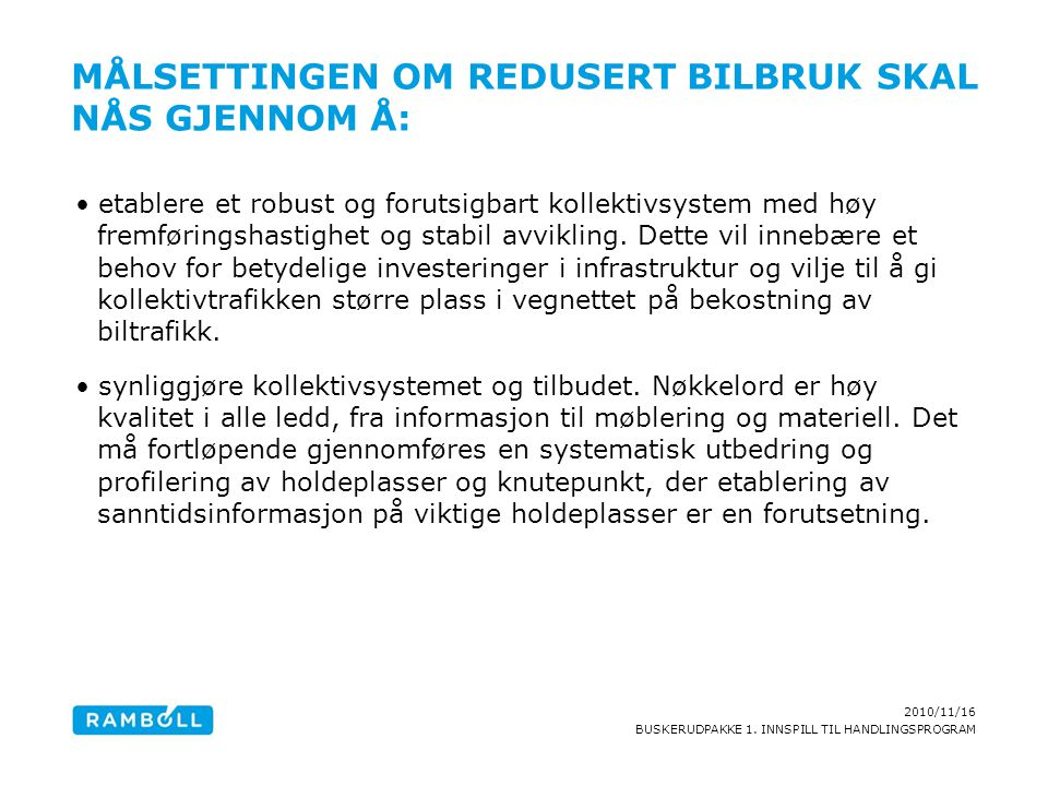 2010/11/16 BUSKERUDPAKKE 1. INNSPILL TIL HANDLINGSPROGRAM MÅLSETTINGEN OM REDUSERT BILBRUK SKAL NÅS GJENNOM Å: etablere et robust og forutsigbart koll
