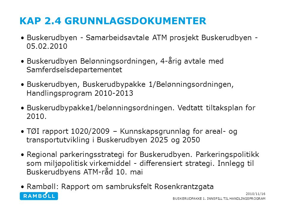 2010/11/16 BUSKERUDPAKKE 1. INNSPILL TIL HANDLINGSPROGRAM KAP 2.4 GRUNNLAGSDOKUMENTER Buskerudbyen - Samarbeidsavtale ATM prosjekt Buskerudbyen - 05.0