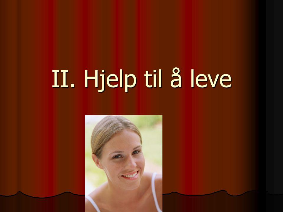 II. Hjelp til å leve