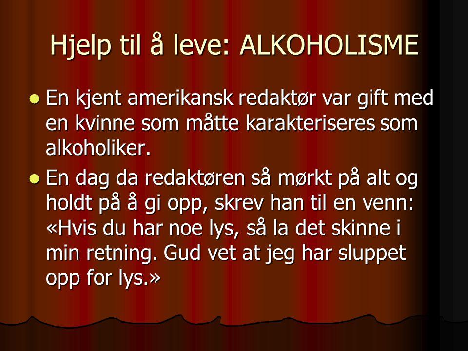 Hjelp til å leve: ALKOHOLISME En kjent amerikansk redaktør var gift med en kvinne som måtte karakteriseres som alkoholiker. En kjent amerikansk redakt