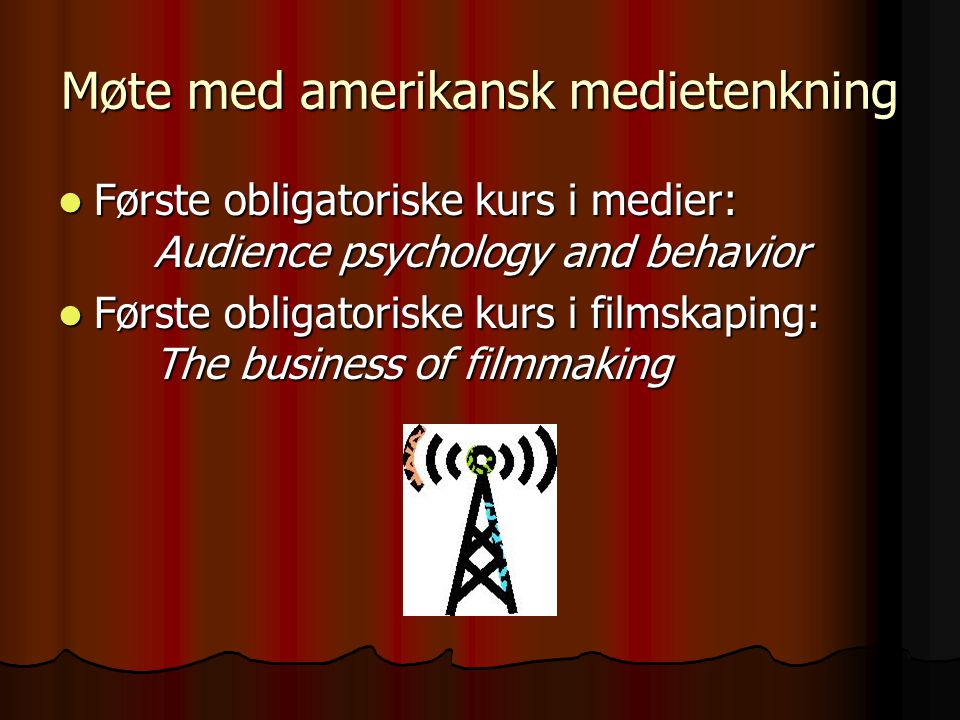 Møte med amerikansk medietenkning Første obligatoriske kurs i medier: Audience psychology and behavior Første obligatoriske kurs i medier: Audience ps