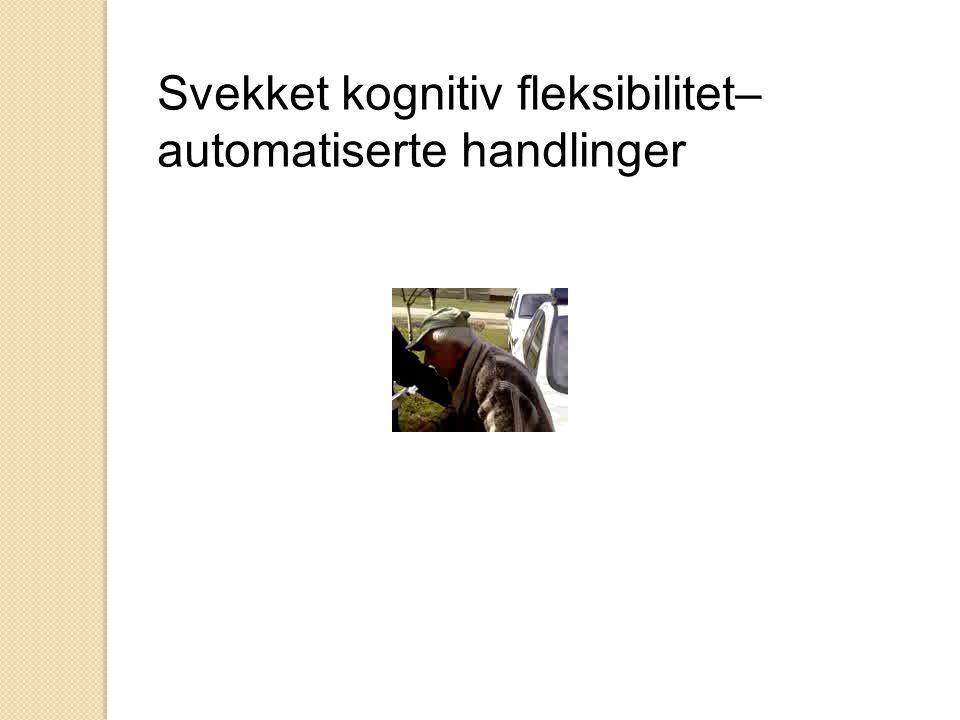 Svekket kognitiv fleksibilitet– automatiserte handlinger