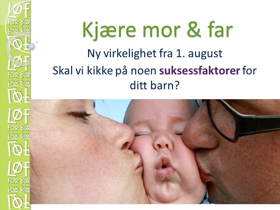 Kjære mor & far Ny virkelighet fra 1. august Skal vi kikke på noen suksessfaktorer for ditt barn?