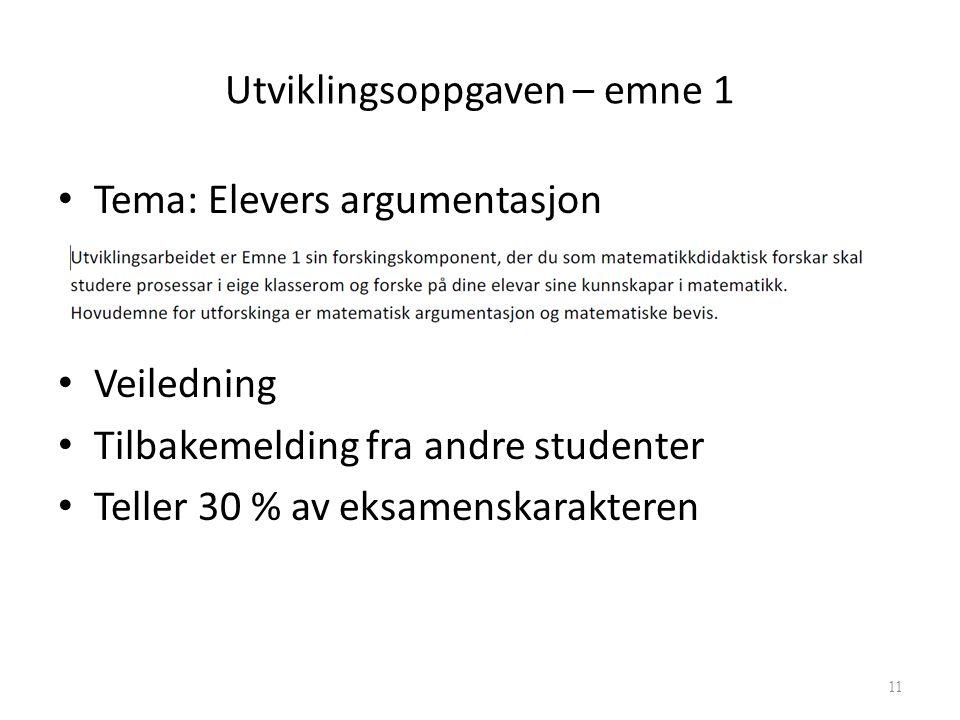 Utviklingsoppgaven – emne 1 Tema: Elevers argumentasjon Veiledning Tilbakemelding fra andre studenter Teller 30 % av eksamenskarakteren Marianne Maugesten11