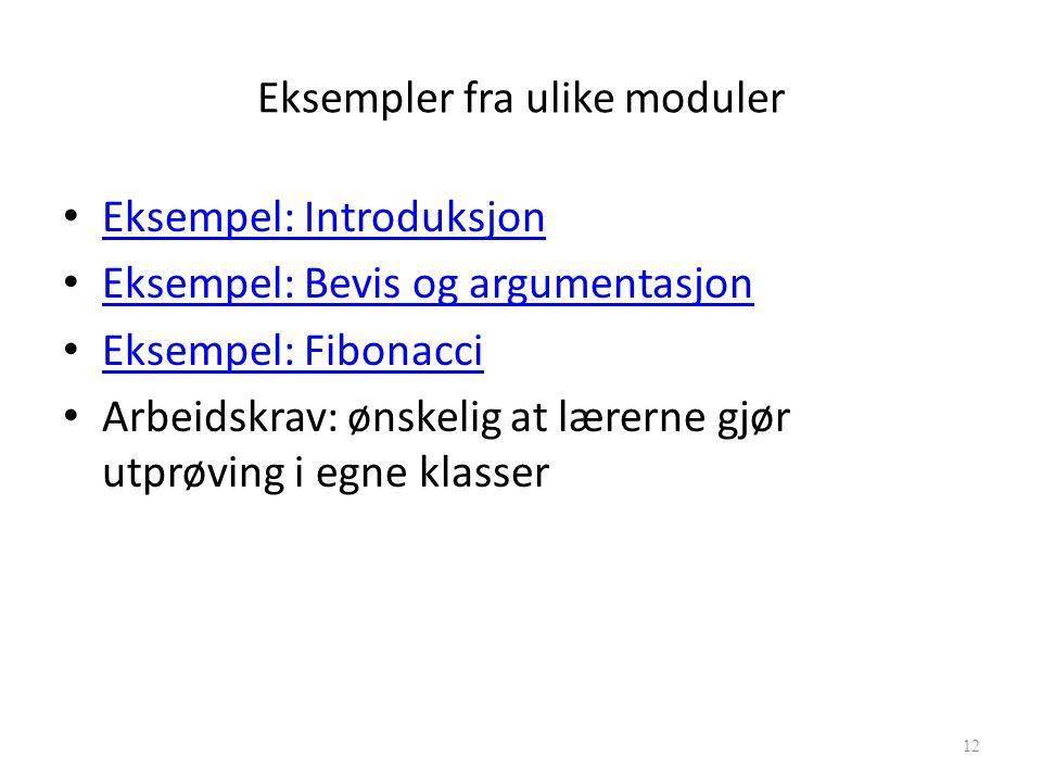 Eksempler fra ulike moduler Eksempel: Introduksjon Eksempel: Bevis og argumentasjon Eksempel: Fibonacci Arbeidskrav: ønskelig at lærerne gjør utprøving i egne klasser Marianne Maugesten12