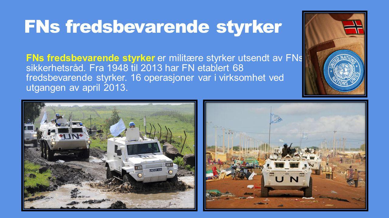 FNs fredsbevarende styrker FNs fredsbevarende styrker er militære styrker utsendt av FNs sikkerhetsråd. Fra 1948 til 2013 har FN etablert 68 fredsbeva