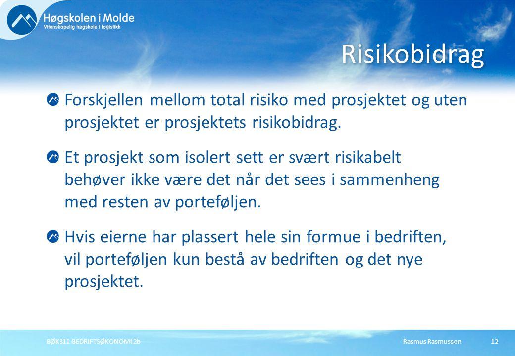 Rasmus RasmussenBØK311 BEDRIFTSØKONOMI 2b12 Forskjellen mellom total risiko med prosjektet og uten prosjektet er prosjektets risikobidrag. Et prosjekt