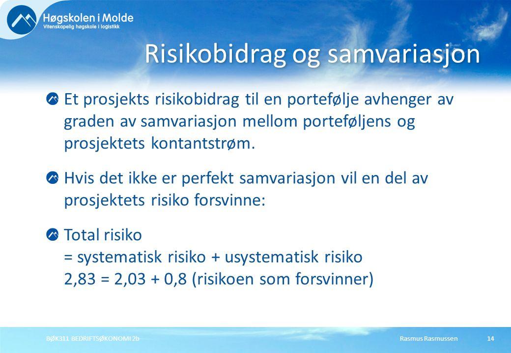 Rasmus RasmussenBØK311 BEDRIFTSØKONOMI 2b14 Et prosjekts risikobidrag til en portefølje avhenger av graden av samvariasjon mellom porteføljens og pros