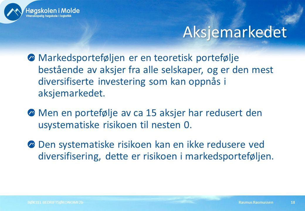 Rasmus RasmussenBØK311 BEDRIFTSØKONOMI 2b18 Markedsporteføljen er en teoretisk portefølje bestående av aksjer fra alle selskaper, og er den mest diver
