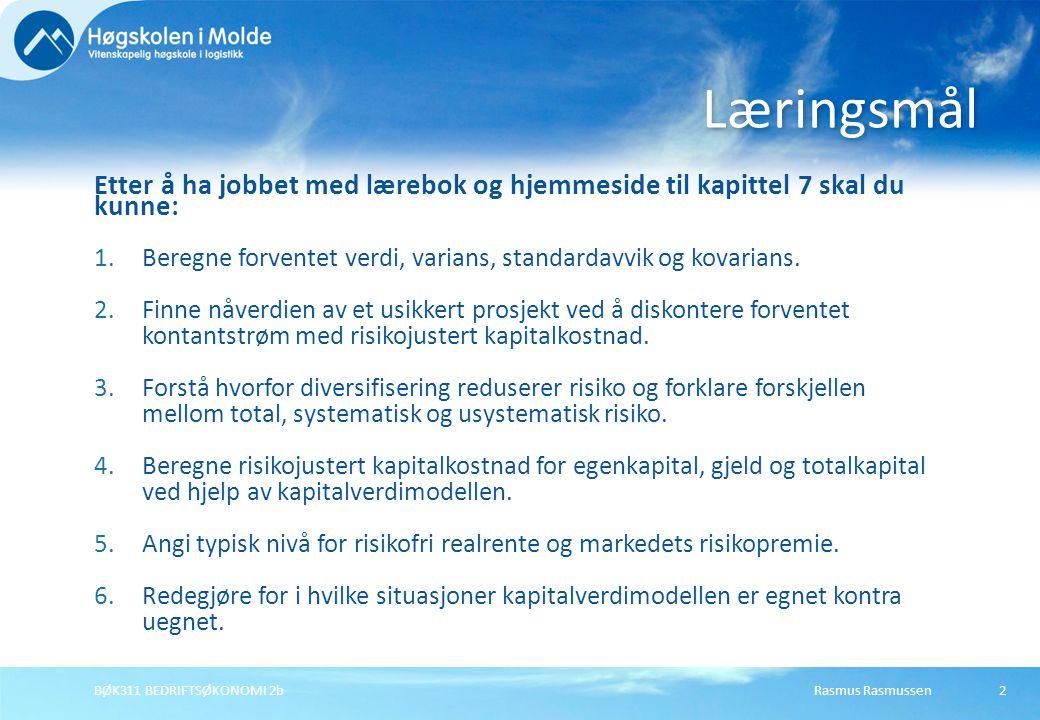 Rasmus RasmussenBØK311 BEDRIFTSØKONOMI 2b2 Etter å ha jobbet med lærebok og hjemmeside til kapittel 7 skal du kunne: 1.Beregne forventet verdi, varian