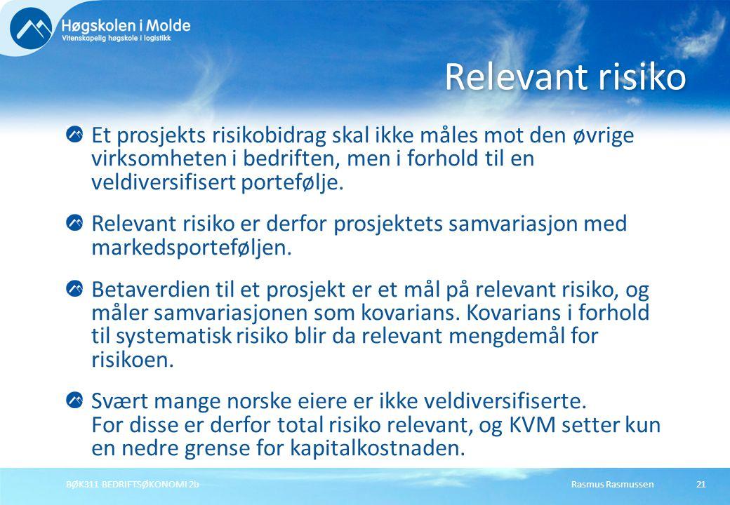 Rasmus RasmussenBØK311 BEDRIFTSØKONOMI 2b21 Et prosjekts risikobidrag skal ikke måles mot den øvrige virksomheten i bedriften, men i forhold til en ve