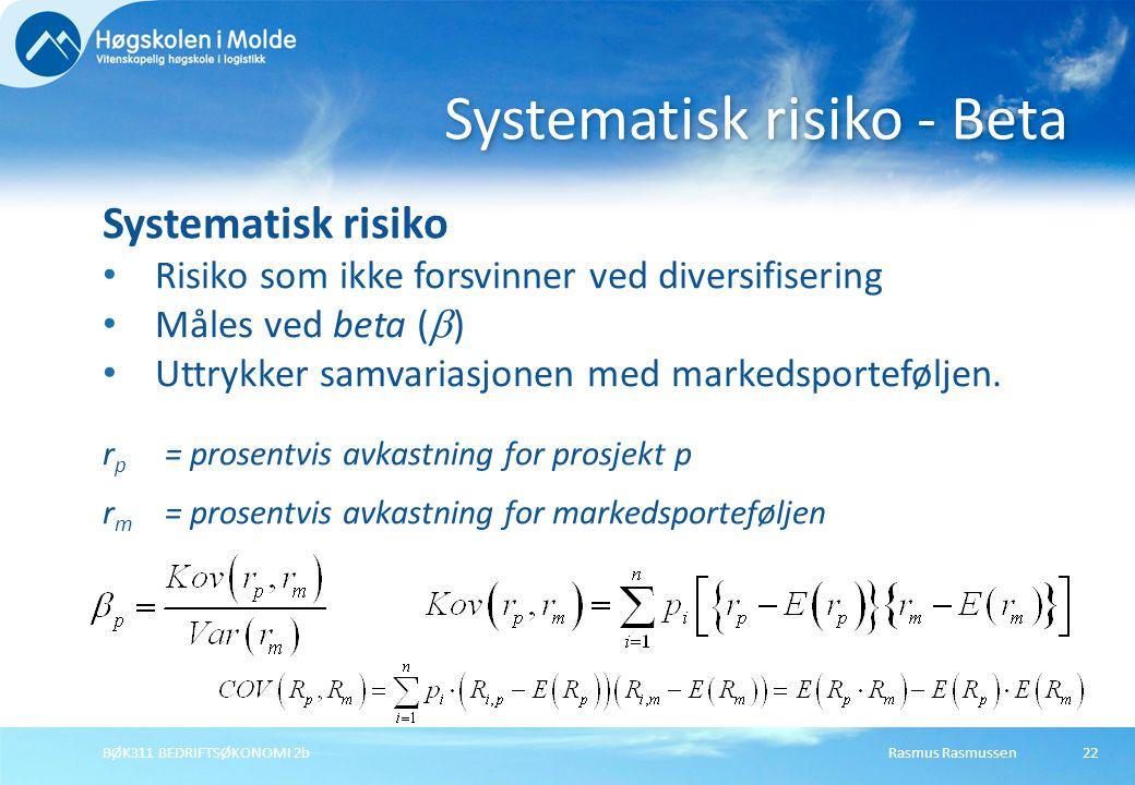 Rasmus RasmussenBØK311 BEDRIFTSØKONOMI 2b22 Systematisk risiko Risiko som ikke forsvinner ved diversifisering Måles ved beta (  ) Uttrykker samvarias