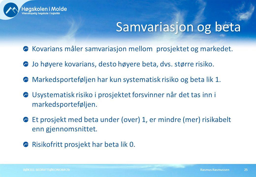 Rasmus RasmussenBØK311 BEDRIFTSØKONOMI 2b25 Kovarians måler samvariasjon mellom prosjektet og markedet. Jo høyere kovarians, desto høyere beta, dvs. s