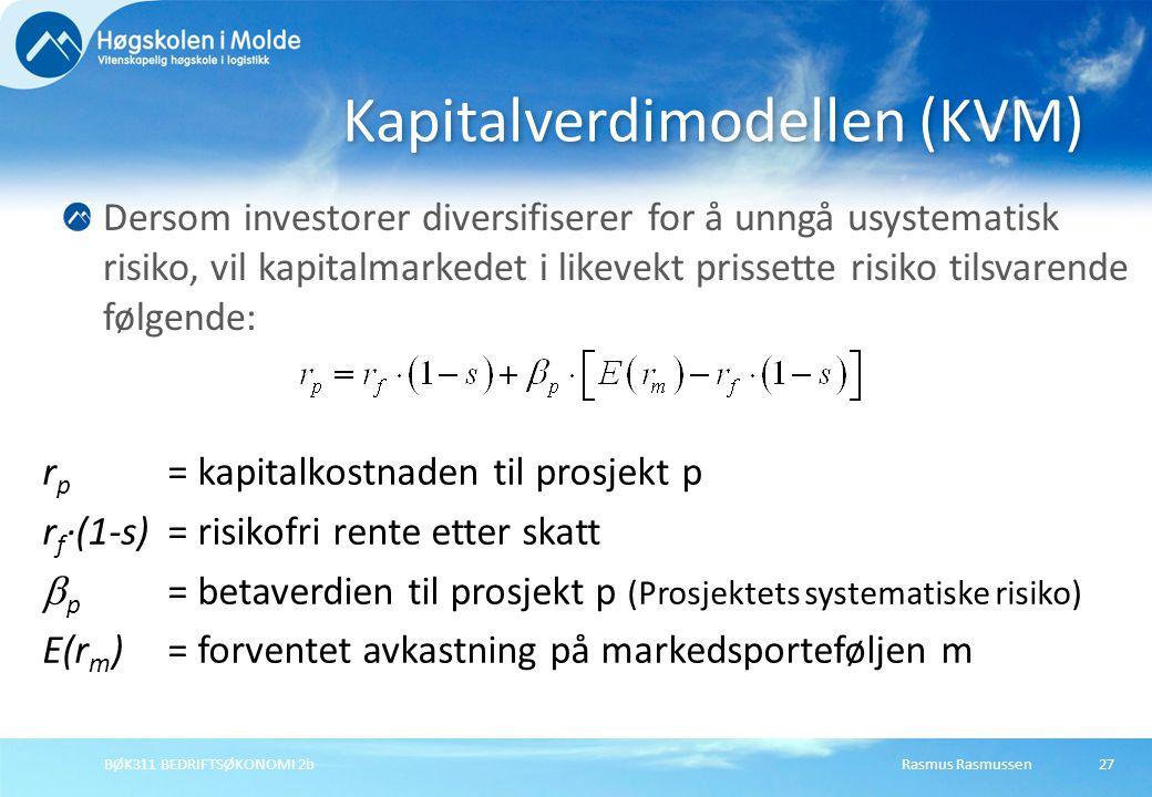 Rasmus RasmussenBØK311 BEDRIFTSØKONOMI 2b27 Kapitalverdimodellen (KVM) Dersom investorer diversifiserer for å unngå usystematisk risiko, vil kapitalma