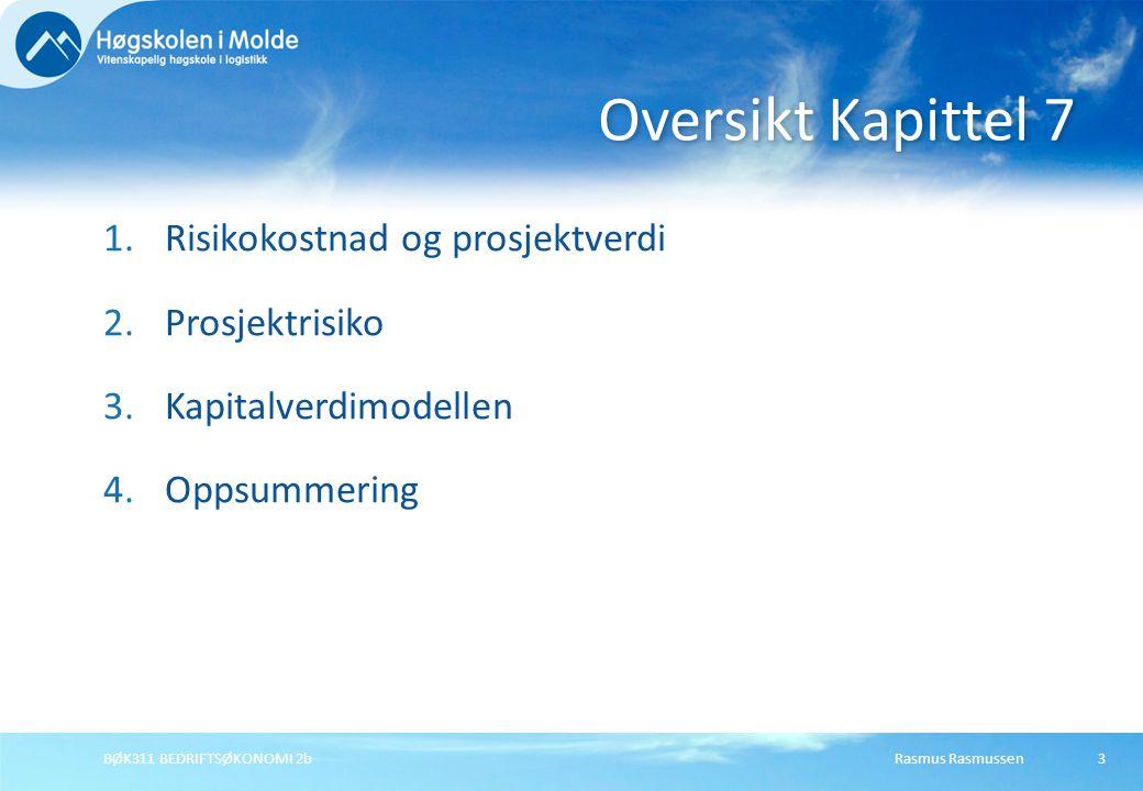 Rasmus RasmussenBØK311 BEDRIFTSØKONOMI 2b3 1.Risikokostnad og prosjektverdi 2.Prosjektrisiko 3.Kapitalverdimodellen 4.Oppsummering Oversikt Kapittel 7