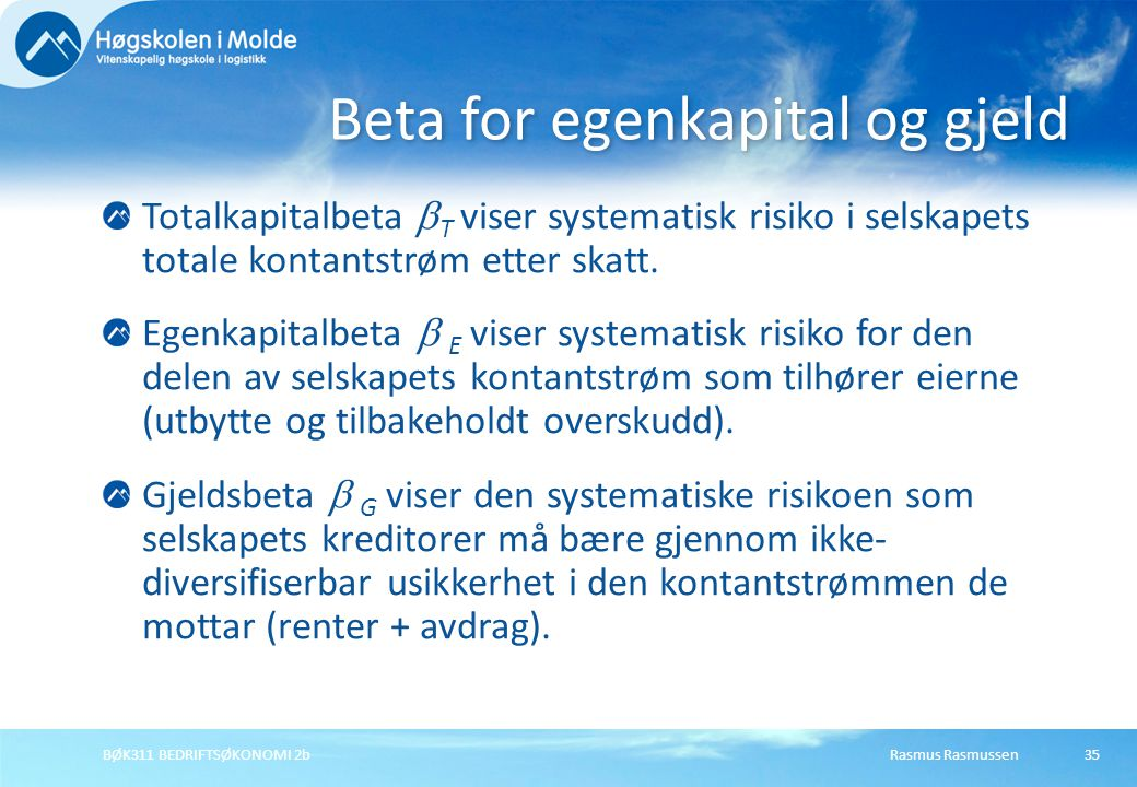 Rasmus RasmussenBØK311 BEDRIFTSØKONOMI 2b35 Totalkapitalbeta  T viser systematisk risiko i selskapets totale kontantstrøm etter skatt. Egenkapitalbet