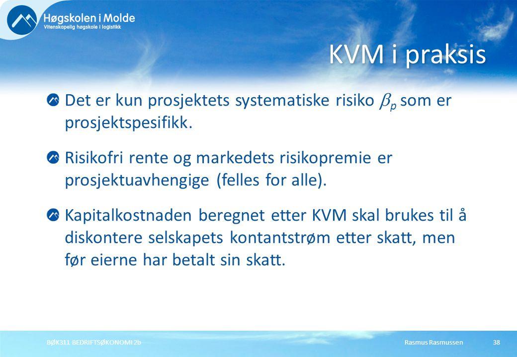 Rasmus RasmussenBØK311 BEDRIFTSØKONOMI 2b38 Det er kun prosjektets systematiske risiko  p som er prosjektspesifikk. Risikofri rente og markedets risi