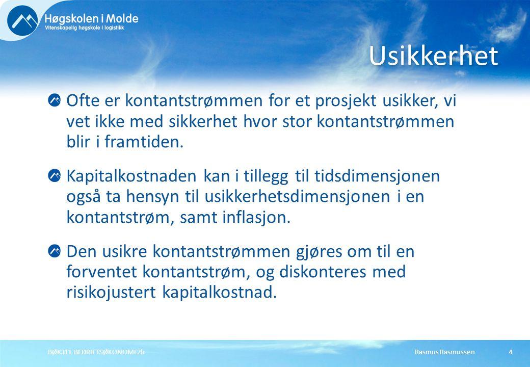 Rasmus RasmussenBØK311 BEDRIFTSØKONOMI 2b4 Ofte er kontantstrømmen for et prosjekt usikker, vi vet ikke med sikkerhet hvor stor kontantstrømmen blir i