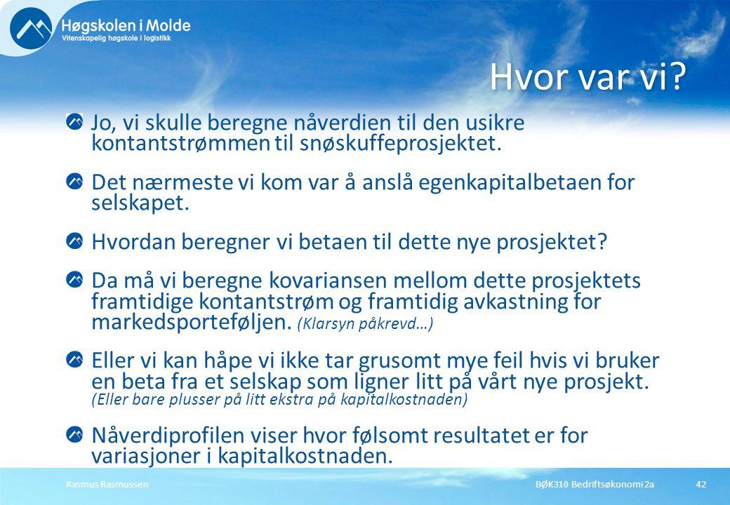 BØK310 Bedriftsøkonomi 2aRasmus Rasmussen42 Jo, vi skulle beregne nåverdien til den usikre kontantstrømmen til snøskuffeprosjektet. Det nærmeste vi ko