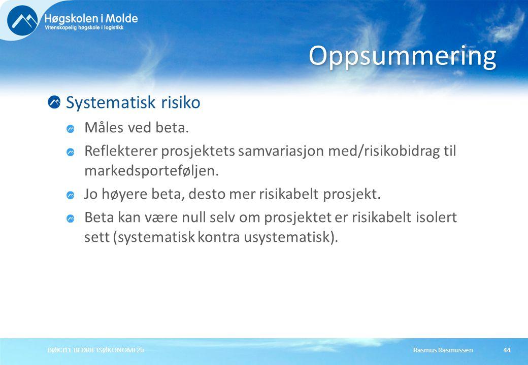 Rasmus RasmussenBØK311 BEDRIFTSØKONOMI 2b44 Systematisk risiko Måles ved beta. Reflekterer prosjektets samvariasjon med/risikobidrag til markedsportef