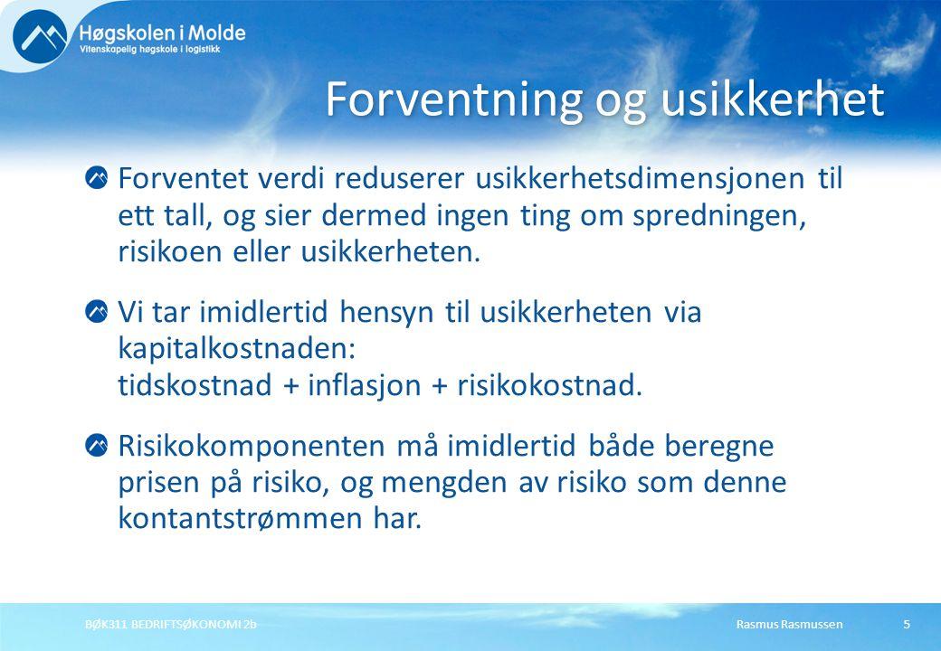 Rasmus RasmussenBØK311 BEDRIFTSØKONOMI 2b5 Forventet verdi reduserer usikkerhetsdimensjonen til ett tall, og sier dermed ingen ting om spredningen, ri