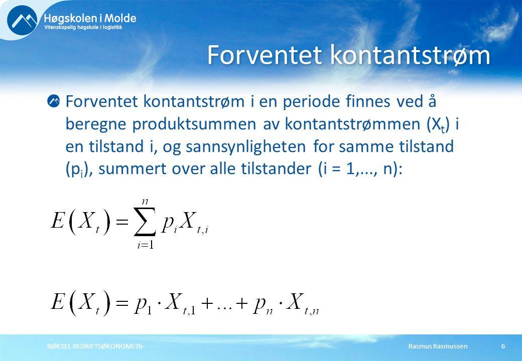 Rasmus RasmussenBØK311 BEDRIFTSØKONOMI 2b6 Forventet kontantstrøm i en periode finnes ved å beregne produktsummen av kontantstrømmen (X t ) i en tilst