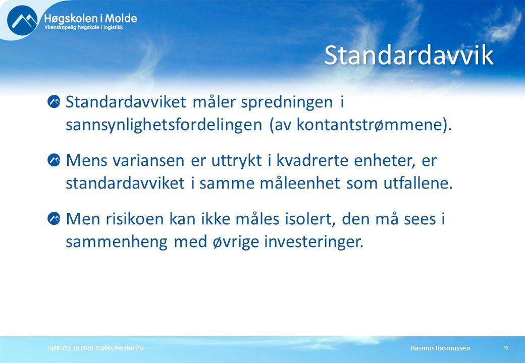 Rasmus RasmussenBØK311 BEDRIFTSØKONOMI 2b9 Standardavviket måler spredningen i sannsynlighetsfordelingen (av kontantstrømmene). Mens variansen er uttr