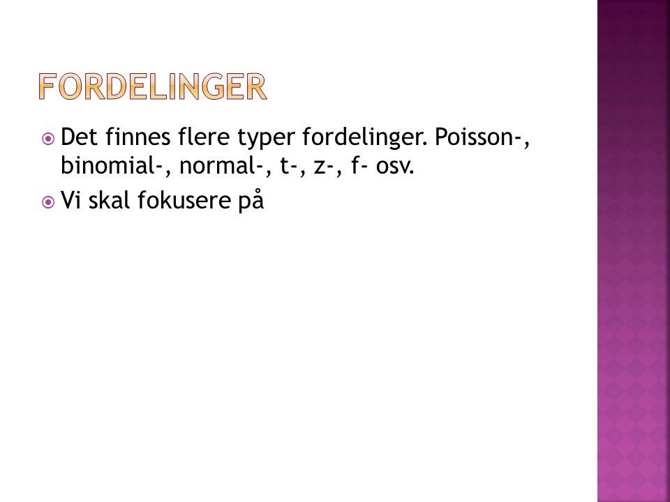  Det finnes flere typer fordelinger. Poisson-, binomial-, normal-, t-, z-, f- osv.