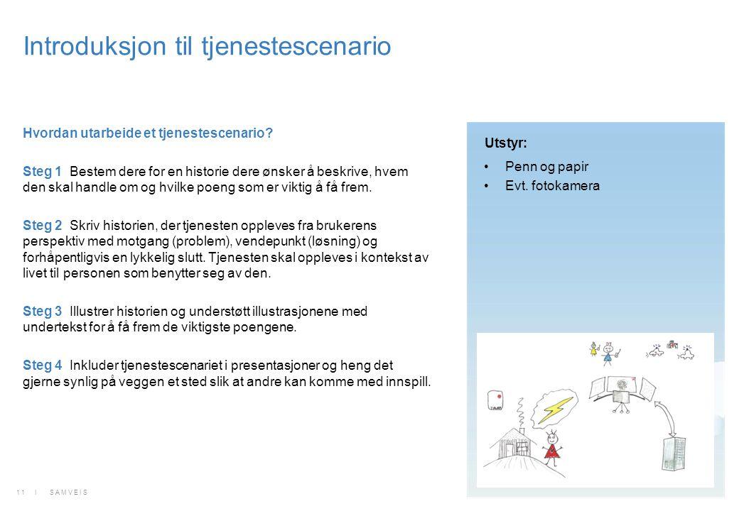 Introduksjon til tjenestescenario Hvordan utarbeide et tjenestescenario? Steg 1 Bestem dere for en historie dere ønsker å beskrive, hvem den skal hand