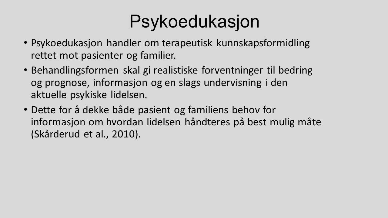 Psykoedukasjon Psykoedukasjon handler om terapeutisk kunnskapsformidling rettet mot pasienter og familier.