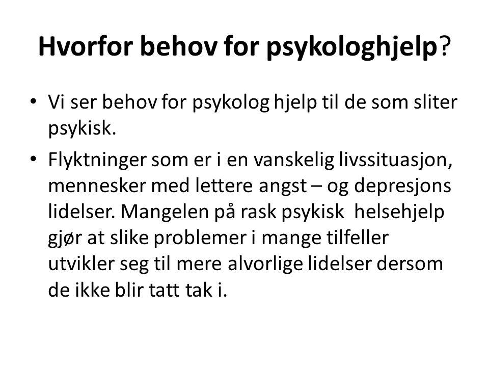 Hvorfor behov for psykologhjelp? Vi ser behov for psykolog hjelp til de som sliter psykisk. Flyktninger som er i en vanskelig livssituasjon, mennesker