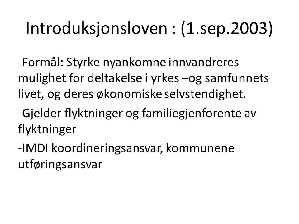 Introduksjonsloven : (1.sep.2003) -Formål: Styrke nyankomne innvandreres mulighet for deltakelse i yrkes –og samfunnets livet, og deres økonomiske sel