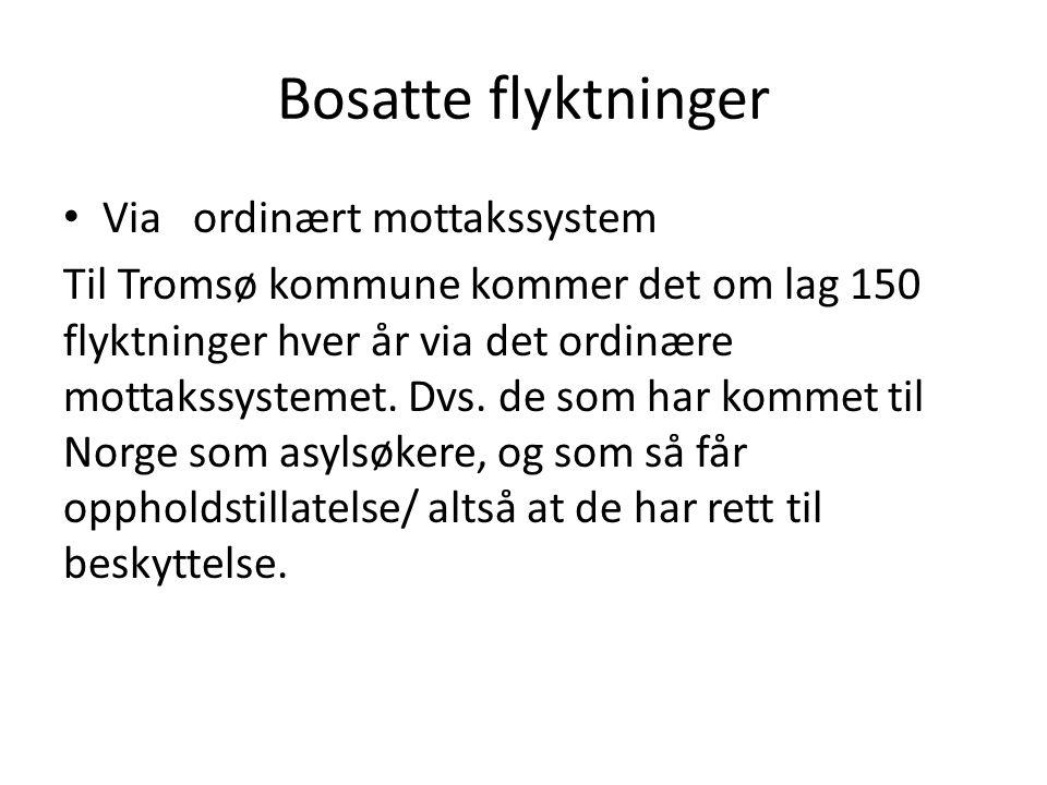 Bosatte flyktninger Via ordinært mottakssystem Til Tromsø kommune kommer det om lag 150 flyktninger hver år via det ordinære mottakssystemet. Dvs. de