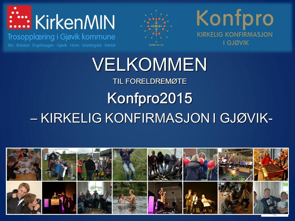 VELKOMMEN TIL FORELDREMØTE Konfpro2015 – KIRKELIG KONFIRMASJON I GJØVIK- – KIRKELIG KONFIRMASJON I GJØVIK-