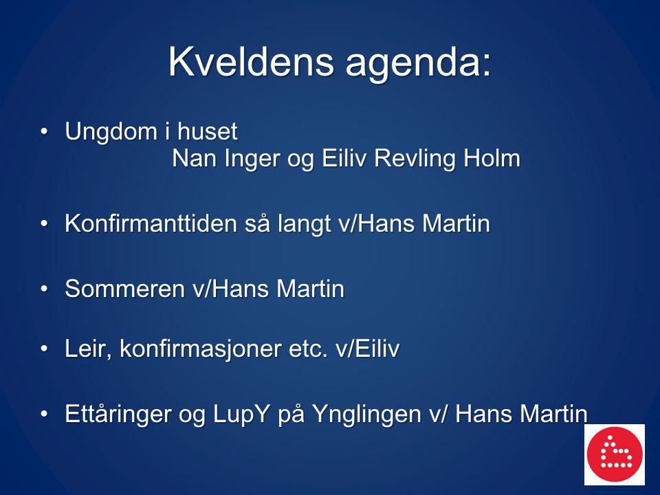 Kveldens agenda: Ungdom i huset Nan Inger og Eiliv Revling Holm Ungdom i huset Nan Inger og Eiliv Revling Holm Konfirmanttiden så langt v/Hans Martin