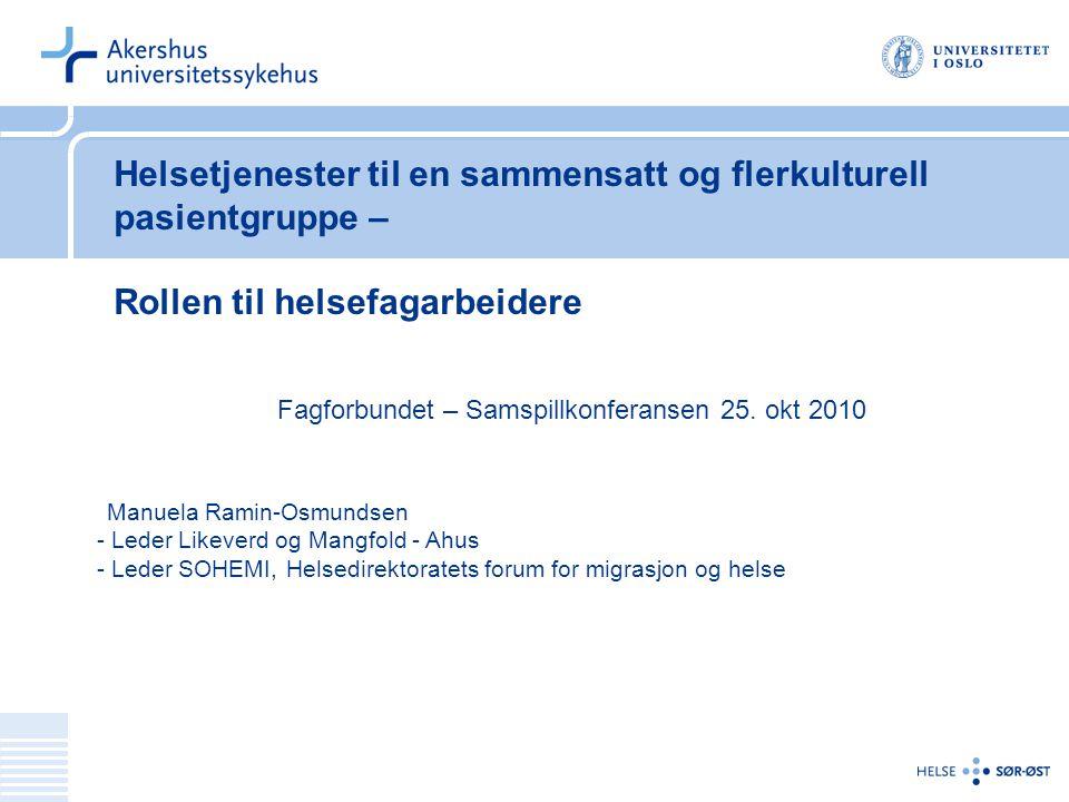 Helsetjenester til en sammensatt og flerkulturell pasientgruppe – Rollen til helsefagarbeidere Fagforbundet – Samspillkonferansen 25. okt 2010 Manuela