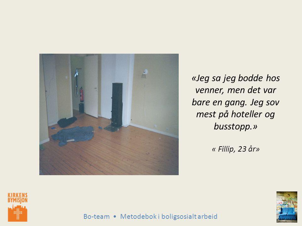 Bo-team Metodebok i boligsosialt arbeid «Jeg sa jeg bodde hos venner, men det var bare en gang.