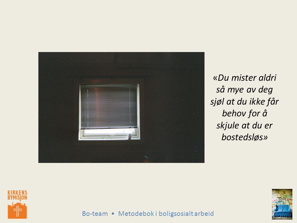 Bo-team Metodebok i boligsosialt arbeid «Du mister aldri så mye av deg sjøl at du ikke får behov for å skjule at du er bostedsløs»