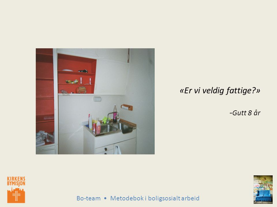 Bo-team Metodebok i boligsosialt arbeid «Er vi veldig fattige » - Gutt 8 år