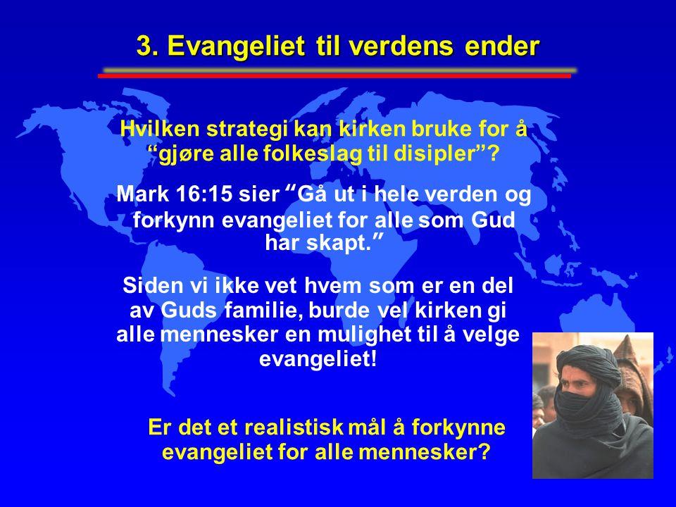 """Hvilken strategi kan kirken bruke for å """"gjøre alle folkeslag til disipler""""? Er det et realistisk mål å forkynne evangeliet for alle mennesker? 3. Eva"""