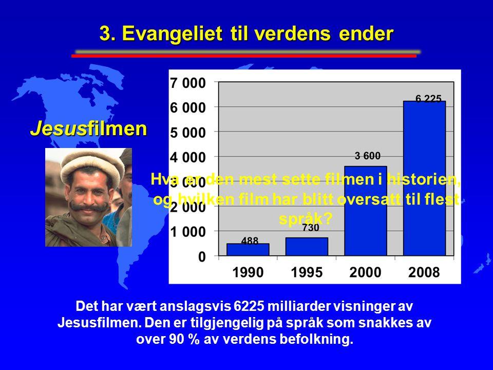 Jesusfilmen Det har vært anslagsvis 6225 milliarder visninger av Jesusfilmen. Den er tilgjengelig på språk som snakkes av over 90 % av verdens befolkn