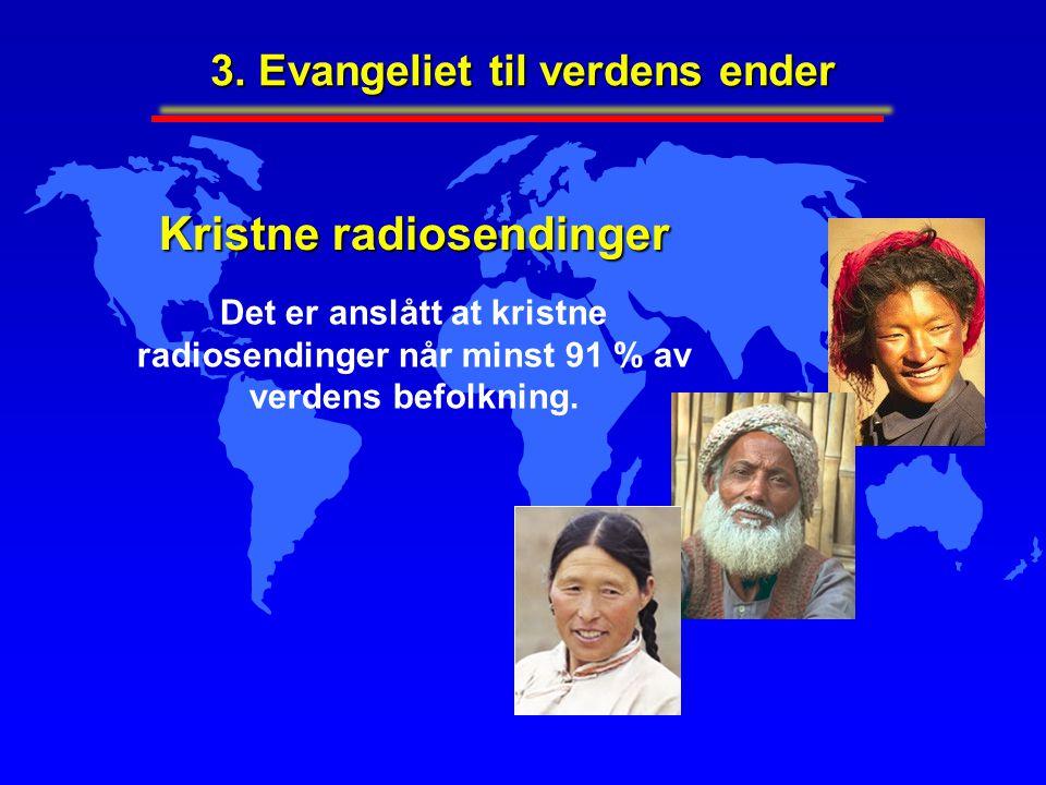 Kristne radiosendinger Det er anslått at kristne radiosendinger når minst 91 % av verdens befolkning. 3. Evangeliet til verdens ender