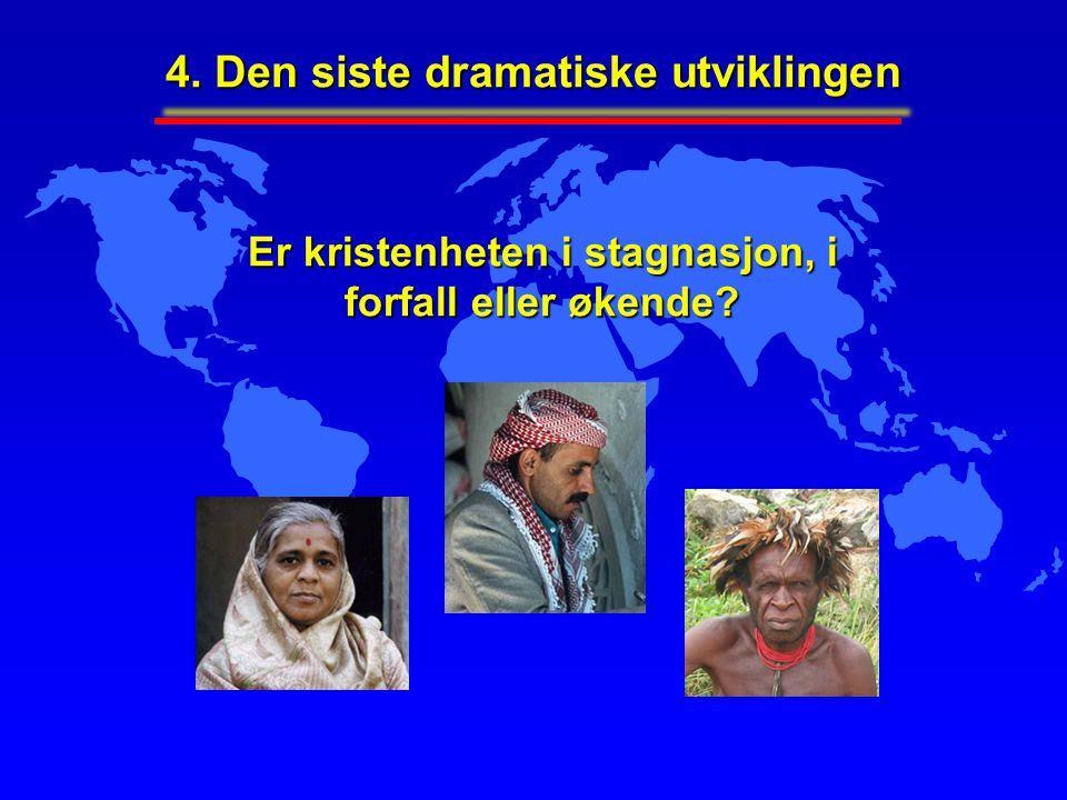 4. Den siste dramatiske utviklingen Er kristenheten i stagnasjon, i forfall eller økende?
