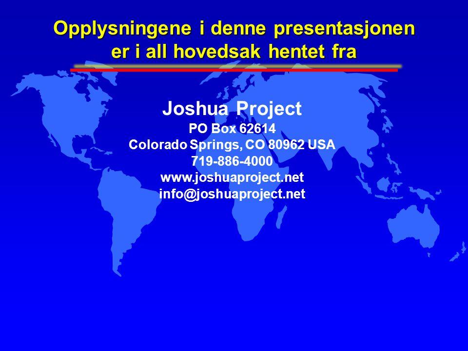 Opplysningene i denne presentasjonen er i all hovedsak hentet fra Joshua Project PO Box 62614 Colorado Springs, CO 80962 USA 719-886-4000 www.joshuapr