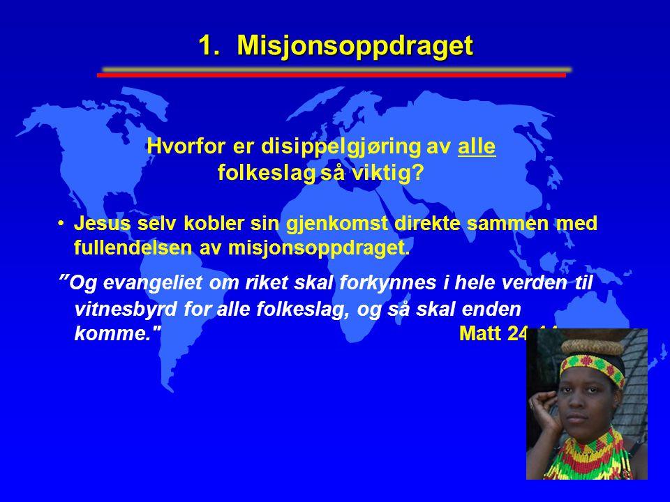 1. Misjonsoppdraget Hvorfor er disippelgjøring av alle folkeslag så viktig? Jesus selv kobler sin gjenkomst direkte sammen med fullendelsen av misjons