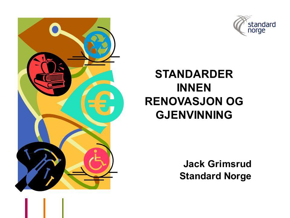 STANDARDER INNEN RENOVASJON OG GJENVINNING Jack Grimsrud Standard Norge