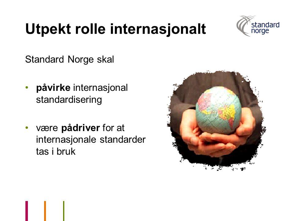 Utpekt rolle internasjonalt Standard Norge skal påvirke internasjonal standardisering være pådriver for at internasjonale standarder tas i bruk